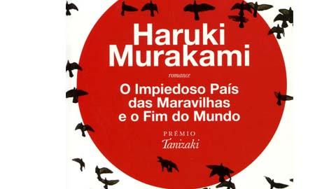 «O Impiedoso País das Maravilhas e o Fim do Mundo» de Haruki Murakami