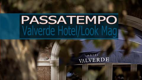 Passatempo Valverde Hotel/Look Mag
