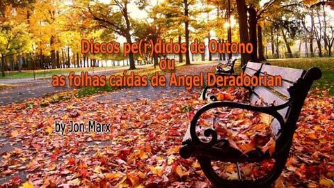 Discos pe(r)didos de Outono ou as folhas caídas de Angel Deradoorian