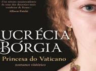 """""""Lucrécia Bórgia: A Princesa do Vaticano"""" de C. W. Gortner"""