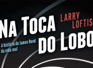 """""""Na Toca do Lobo ou o James Bond da vida real"""" de Larry Loftis"""