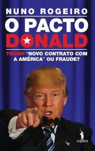 """O Pacto Donald. Trump «Novo Contrato com A América» ou Fraude?"", de Nuno Rogeiro"