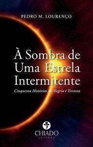 """""""À Sombra de uma Estrela Intermitente"""" de Pedro M. Lourenço"""