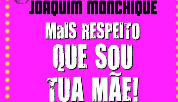 """Joaquim Monchique regressa com nova versão de """"Mais Respeito Que Sou Tua Mãe"""""""