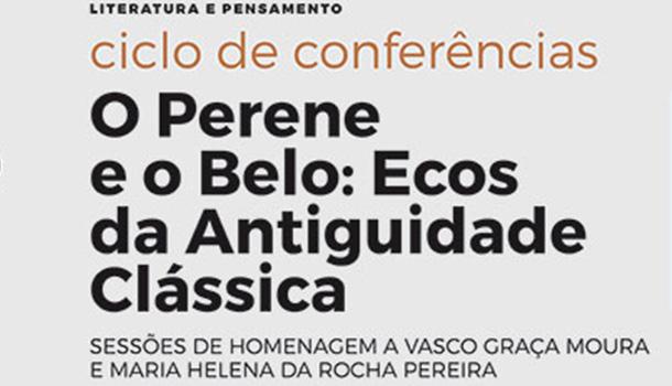Ciclo de conferências, organizado por Rui Morais e Delfim Leão, em homenagem ao poeta Vasco Graça Moura e à Professora Doutora Maria Helena da Rocha Pereira.